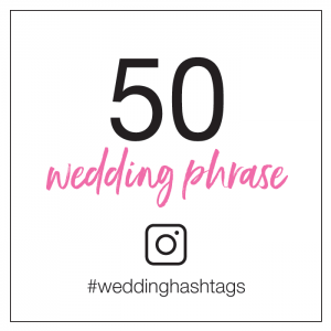 50 wedding phrase wedding hashtags